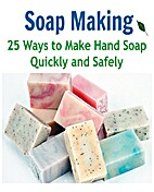 Soap Making: 25 Ways to Make Hand Soap…
