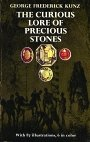 Curious Lore of Precious Stones : An Illustrated Guide to the History and Powers of Gemstones - George Frederick Kunz