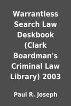 Warrantless Search Law Deskbook (Clark…