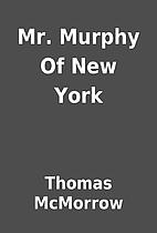 Mr. Murphy Of New York by Thomas McMorrow