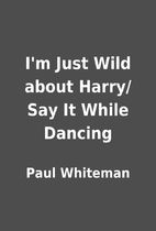 I'm Just Wild about Harry/Say It While…