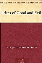 Ideas of Good and Evil by W. B. (William…