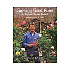 Growing Good Roses by Rayford Clayton…