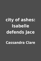 city of ashes: Isabelle defends Jace by…