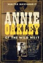 Annie Oakley of the Wild West by Walter…