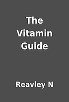 The Vitamin Guide by Reavley N