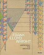 Frank Lloyd Wright at 150 : unpacking the…