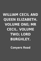 WILLIAM CECIL AND QUEEN ELIZABETH. VOLUME…