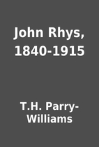 John Rhys, 1840-1915 by T.H. Parry-Williams