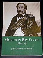 Moreton Bay Scots 1841-59 by John…