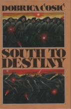 South to Destiny by Dobrica Ćosić