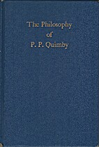 The Philosophy of P. P. Quimby, with…