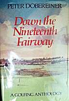 Down the Nineteenth Fairway - A Golfing…