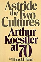 Astride the two cultures : Arthur Koestler…