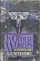 In Other Worlds by A. A. Attanasio