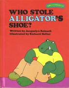 Who Stole Alligator's Shoe? by Jacquelyn…