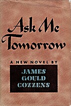 Ask me tomorrow by James Gould Cozzens