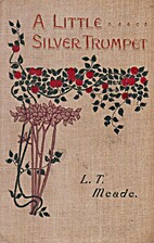 A Little Silver Trumpet by L.T. Meade