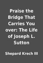 Praise the Bridge That Carries You over: The…
