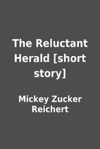 The Reluctant Herald [short story] by Mickey…