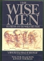 The Wise Men: Six Friends and the World They…