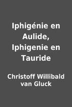 Iphigénie en Aulide, Iphigenie en Tauride…