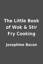 The Little Book of Wok & Stir Fry Cooking by…