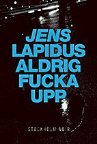 Never fuck up by Jens Lapidus