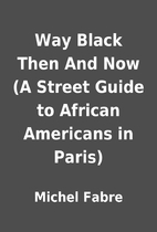 Way Black Then And Now (A Street Guide to…