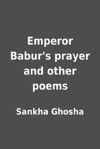 Emperor Babur's prayer and other poems by…
