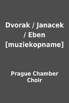 Dvorak / Janacek / Eben [muziekopname] by…