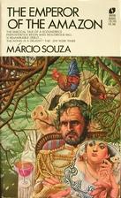 The Emperor of the Amazon by Márcio Souza