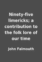 Ninety-five limericks; a contribution to the…