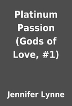 Platinum Passion (Gods of Love, #1) by…