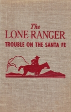 The Lone Ranger: Trouble on the Santa Fe by…