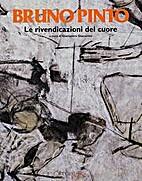 Bruno Pinto: Le Rivendicazioni Del Cuore:…