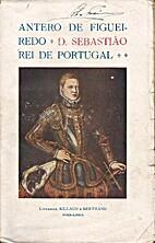 D. Sebastião. Rei de Portugal by Antero de…