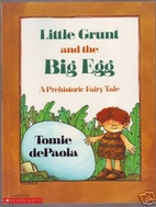 Little Grunt and the Big Egg, a Prehistoric…