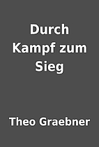 Durch Kampf zum Sieg by Theo Graebner