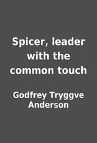 Spicer, leader with the common touch by…