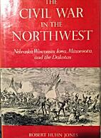 The Civil War in the Northwest: Nebraska,…
