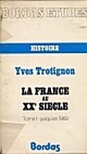 La France au xxe siecle by Yves Trotignon