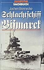 Schlachtschiff Bismarck by Jochen Brennecke