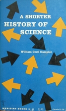 A shorter history of science by Sir William…