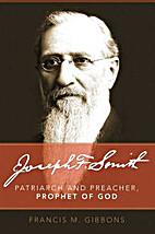 Joseph F. Smith: Patriarch and Preacher,…