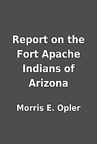 Report on the Fort Apache Indians of Arizona…