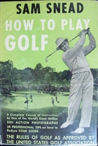 How to Play Golf by Sam Snead