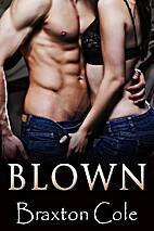 Blown by Braxton Cole
