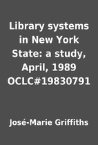 Library systems in New York State: a study,…