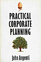 Practical Corporate Planning by John Argenti